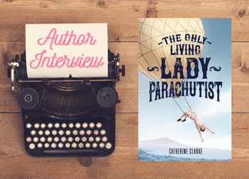 The Only Living Lady Parachutist: interview with author Catherine Clarke