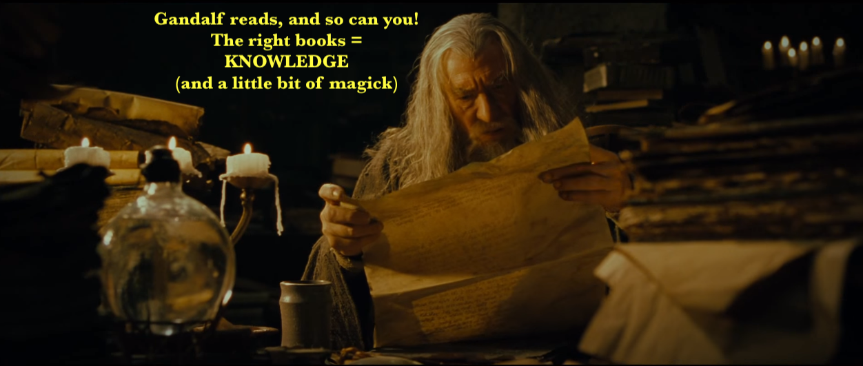 Image shows the wizard Gandalf with the text: Gandalf reads and so can you! The right books = Knowledge (and a little bit of magic)