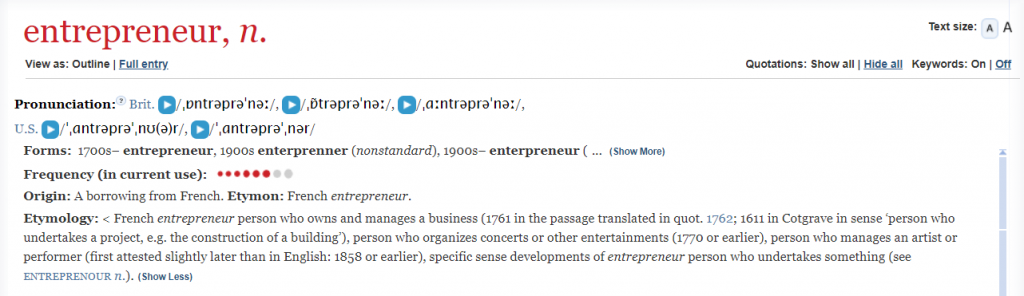 "Screenshot of the OED entry for Entrepreneur. It reads: Title: entrepreneur, n. Then pronunciation each with an IPA transcription and blue play button for each different pronunciaiton.Origin: a borrowing from French. Etymology"" French entrepreneur person who owns a business."