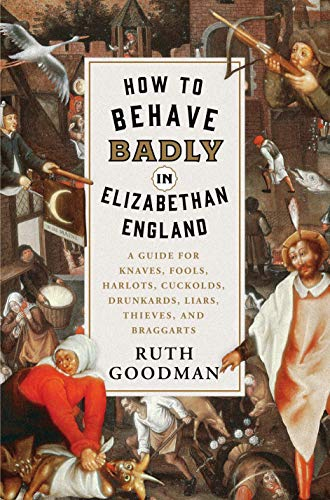 How To Behave Badly in Elizabethan England book cover