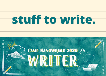 Got A Month? Get Writing with CampNaNo!